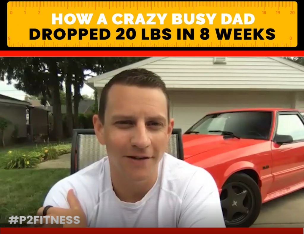 How A Crazy Busy Dad Dropped 20 lbs In 8 Weeks